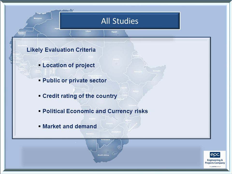 All Studies Likely Evaluation Criteria  Location of project  Public or private sector  Credit rating of the country  Political Economic and Currency risks  Market and demand