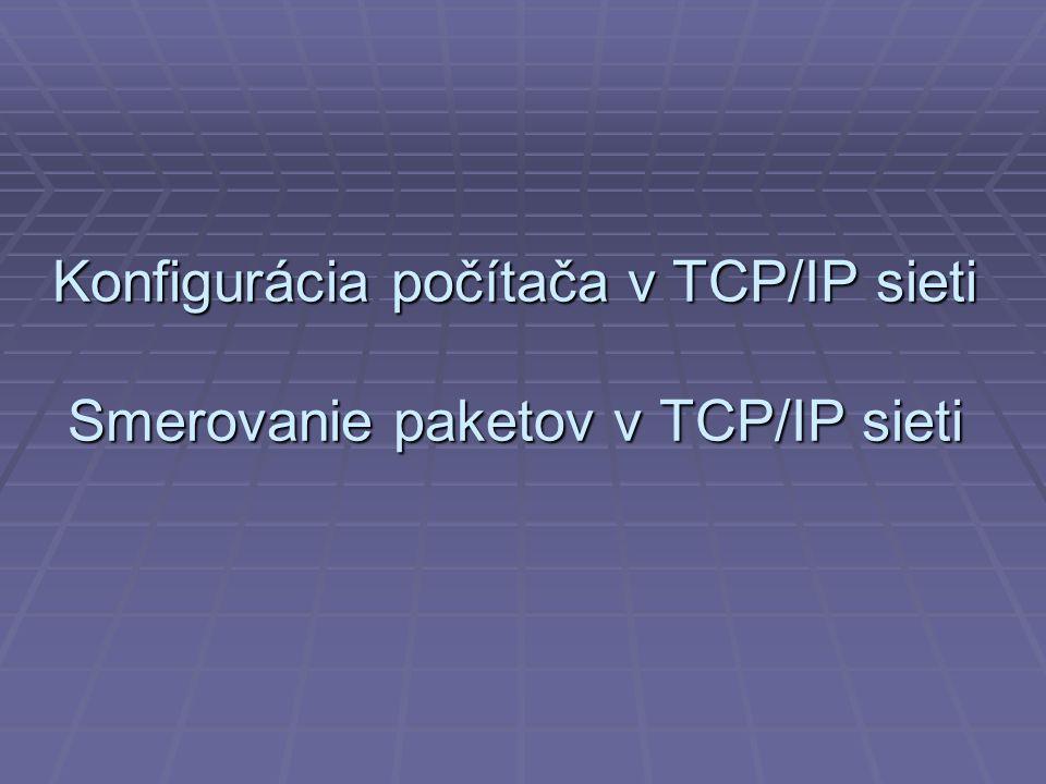 Konfigurácia počítača v TCP/IP sieti Smerovanie paketov v TCP/IP sieti