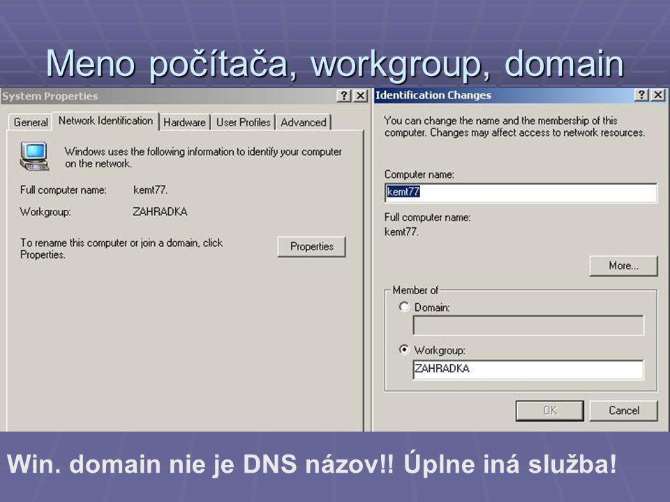 Meno počítača, workgroup, domain Win. domain nie je DNS názov!! Úplne iná služba!