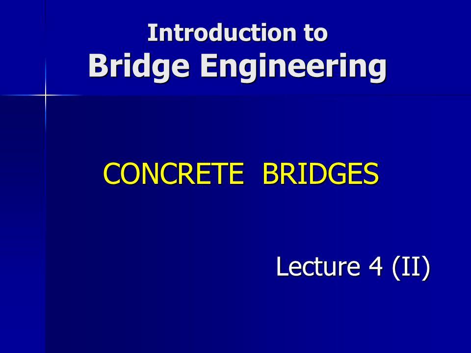Introduction to Bridge Engineering Lecture 4 (II) CONCRETE BRIDGES
