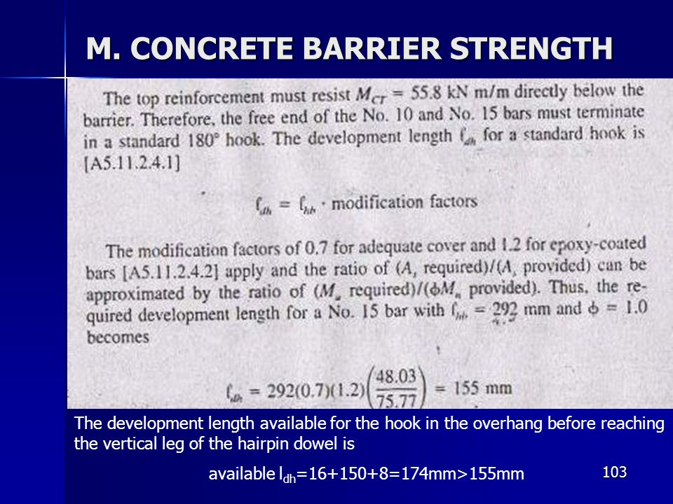 103 M. CONCRETE BARRIER STRENGTH The development length available for the hook in the overhang before reaching the vertical leg of the hairpin dowel i