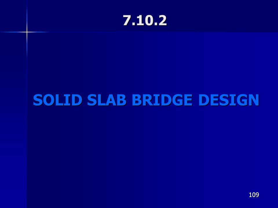 109 7.10.2 SOLID SLAB BRIDGE DESIGN