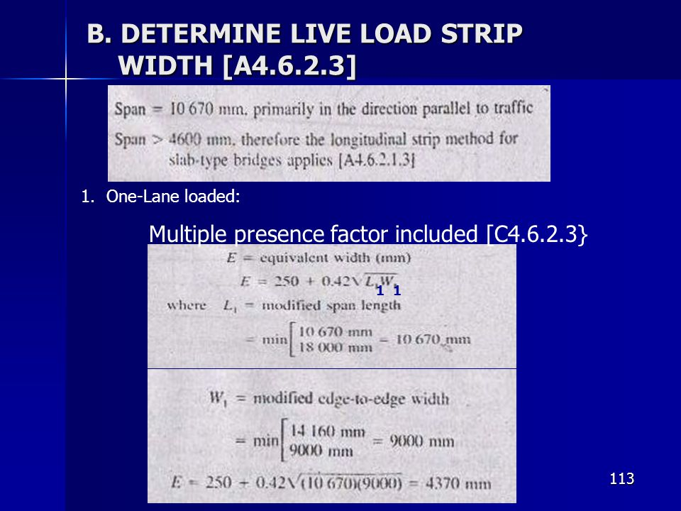 113 B. DETERMINE LIVE LOAD STRIP WIDTH [A4.6.2.3] 1.One-Lane loaded: Multiple presence factor included [C4.6.2.3} 11