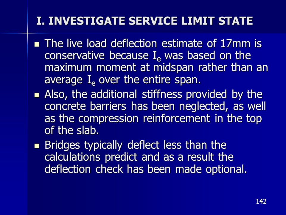 142 I. INVESTIGATE SERVICE LIMIT STATE The live load deflection estimate of 17mm is conservative because I e was based on the maximum moment at midspa