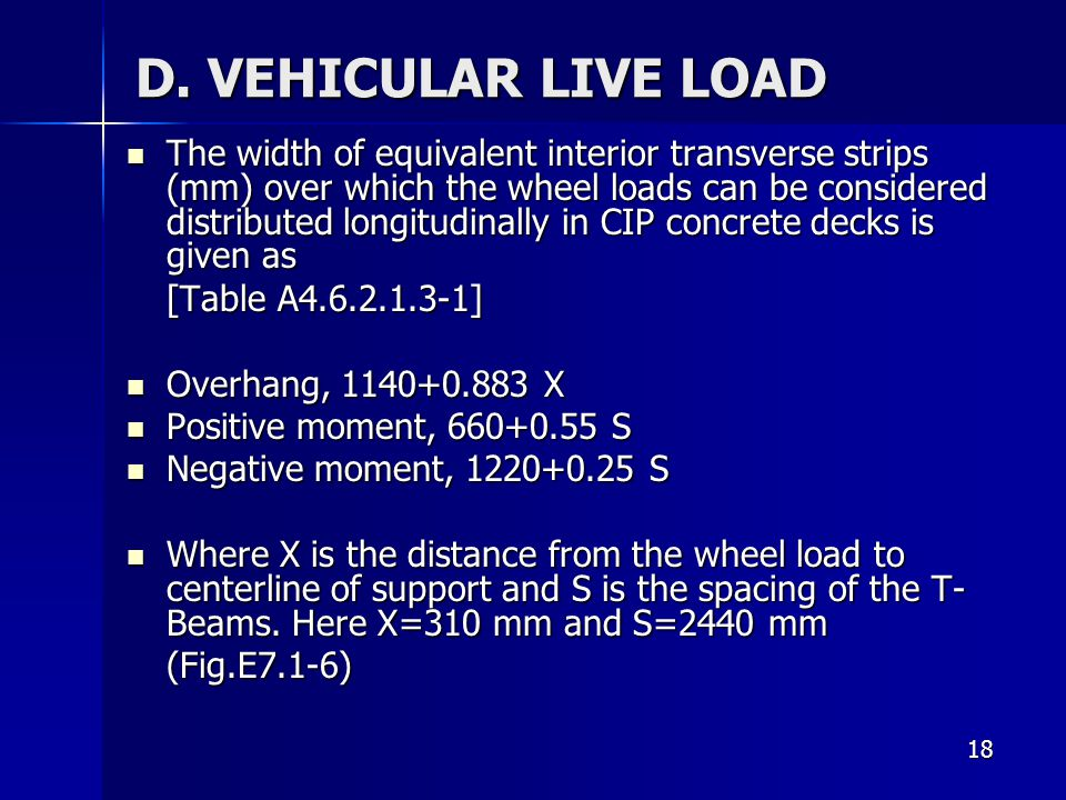 18 D. VEHICULAR LIVE LOAD The width of equivalent interior transverse strips (mm) over which the wheel loads can be considered distributed longitudina