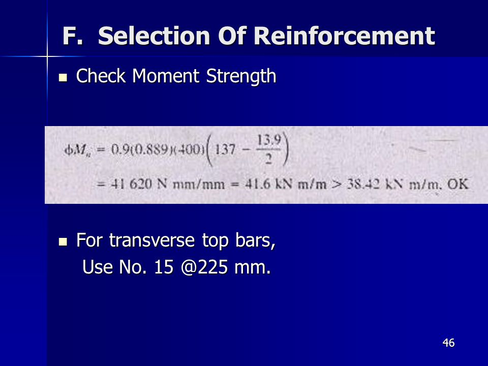 46 F. Selection Of Reinforcement Check Moment Strength Check Moment Strength For transverse top bars, For transverse top bars, Use No. 15 @225 mm. Use