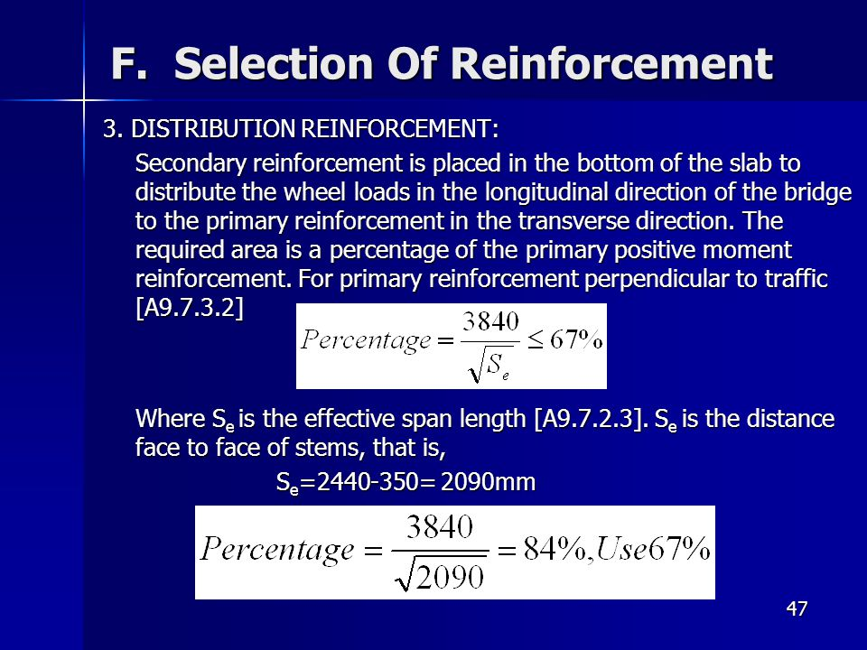 47 F. Selection Of Reinforcement 3. DISTRIBUTION REINFORCEMENT: Secondary reinforcement is placed in the bottom of the slab to distribute the wheel lo