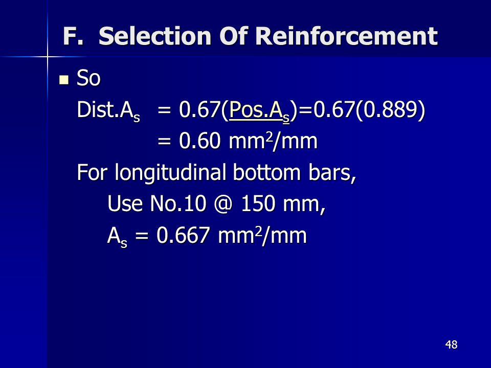 48 So So Dist.A s = 0.67(Pos.A s )=0.67(0.889) Pos.A sPos.A s = 0.60 mm 2 /mm For longitudinal bottom bars, Use No.10 @ 150 mm, A s = 0.667 mm 2 /mm F.