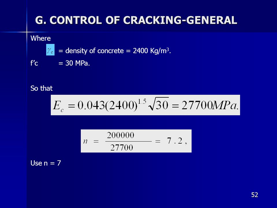 52 G. CONTROL OF CRACKING-GENERAL Where = density of concrete = 2400 Kg/m 3. f'c = 30 MPa. So that Use n = 7