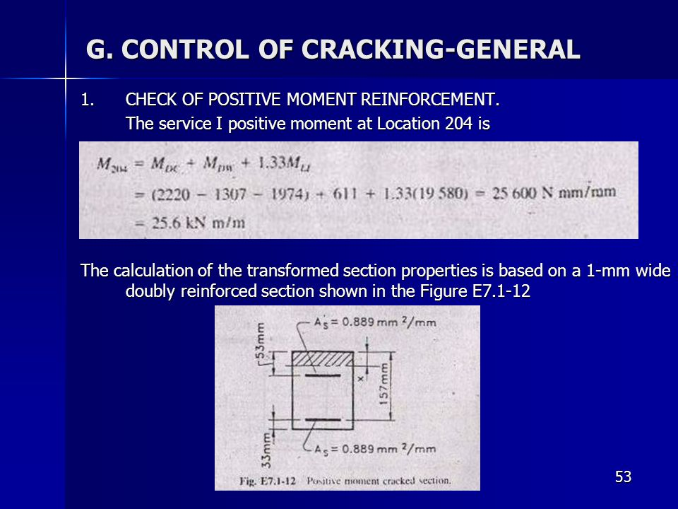 53 G. CONTROL OF CRACKING-GENERAL 1. CHECK OF POSITIVE MOMENT REINFORCEMENT. The service I positive moment at Location 204 is The calculation of the t