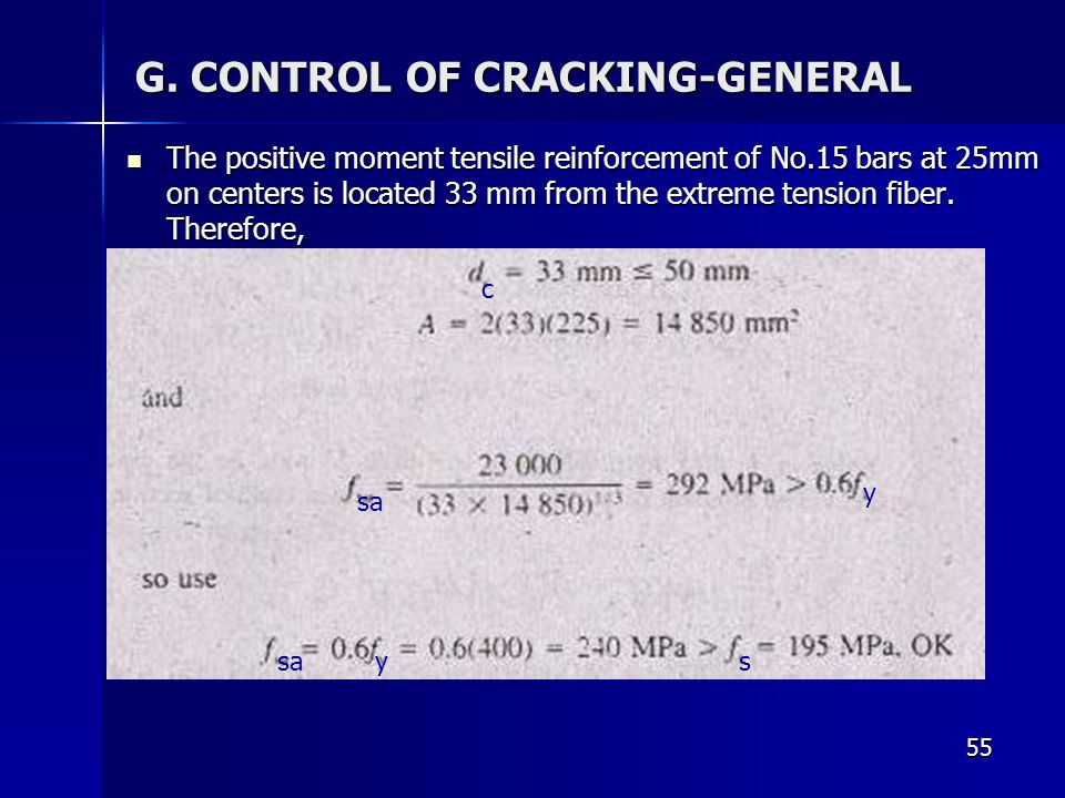 55 G. CONTROL OF CRACKING-GENERAL The positive moment tensile reinforcement of No.15 bars at 25mm on centers is located 33 mm from the extreme tension