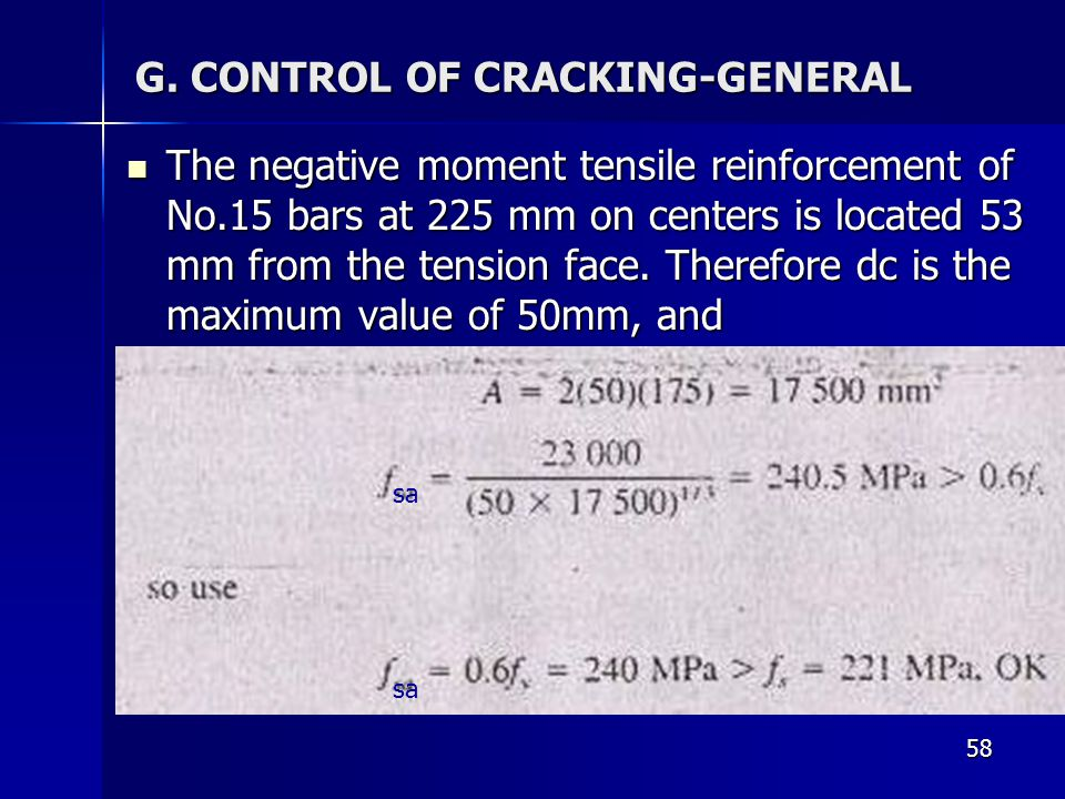 58 G. CONTROL OF CRACKING-GENERAL The negative moment tensile reinforcement of No.15 bars at 225 mm on centers is located 53 mm from the tension face.