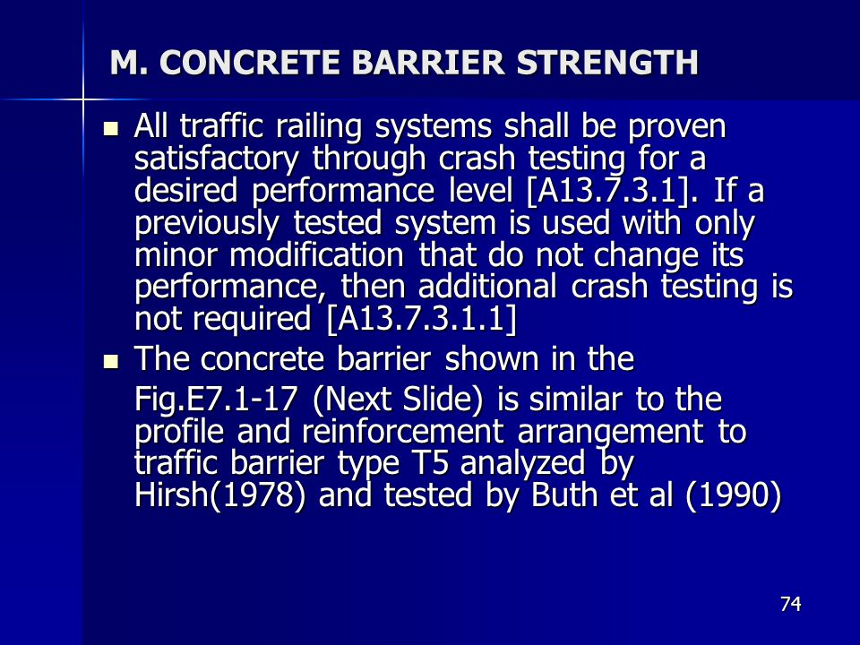 74 M. CONCRETE BARRIER STRENGTH All traffic railing systems shall be proven satisfactory through crash testing for a desired performance level [A13.7.