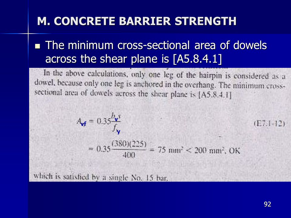 92 M. CONCRETE BARRIER STRENGTH The minimum cross-sectional area of dowels across the shear plane is [A5.8.4.1] The minimum cross-sectional area of do
