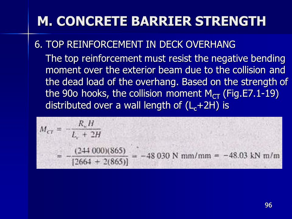 96 M. CONCRETE BARRIER STRENGTH 6. TOP REINFORCEMENT IN DECK OVERHANG The top reinforcement must resist the negative bending moment over the exterior