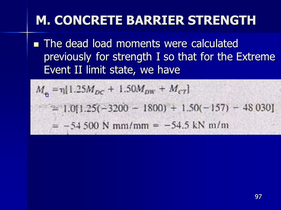 97 M. CONCRETE BARRIER STRENGTH The dead load moments were calculated previously for strength I so that for the Extreme Event II limit state, we have