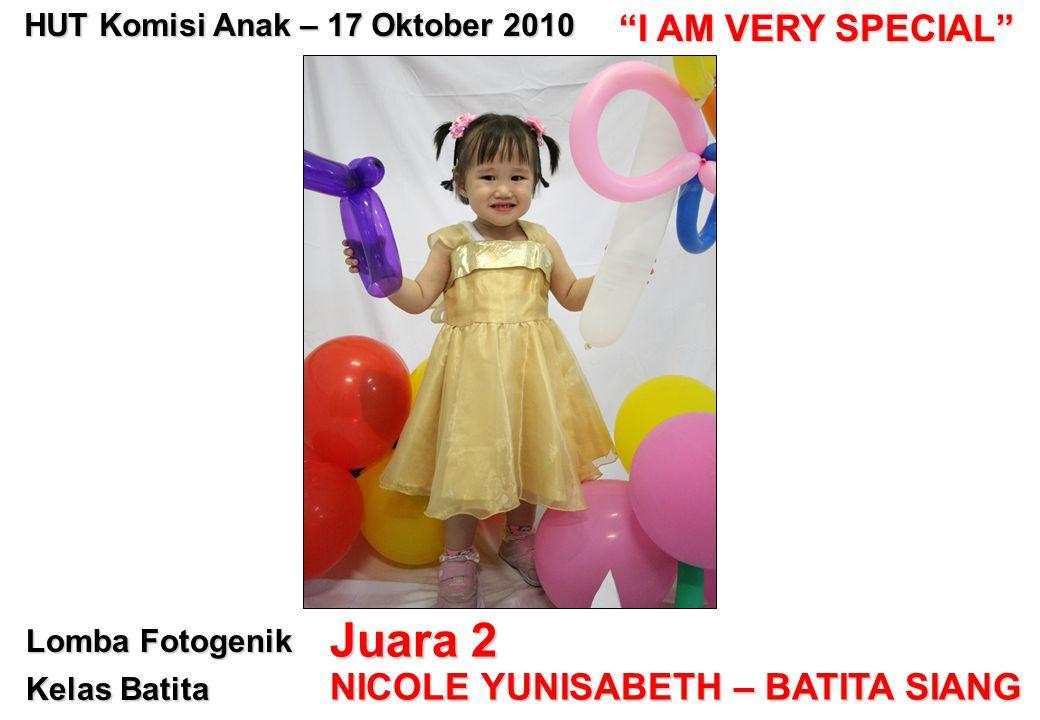 "Lomba Fotogenik Kelas Batita Juara 2 NICOLE YUNISABETH – BATITA SIANG HUT Komisi Anak – 17 Oktober 2010 ""I AM VERY SPECIAL"""