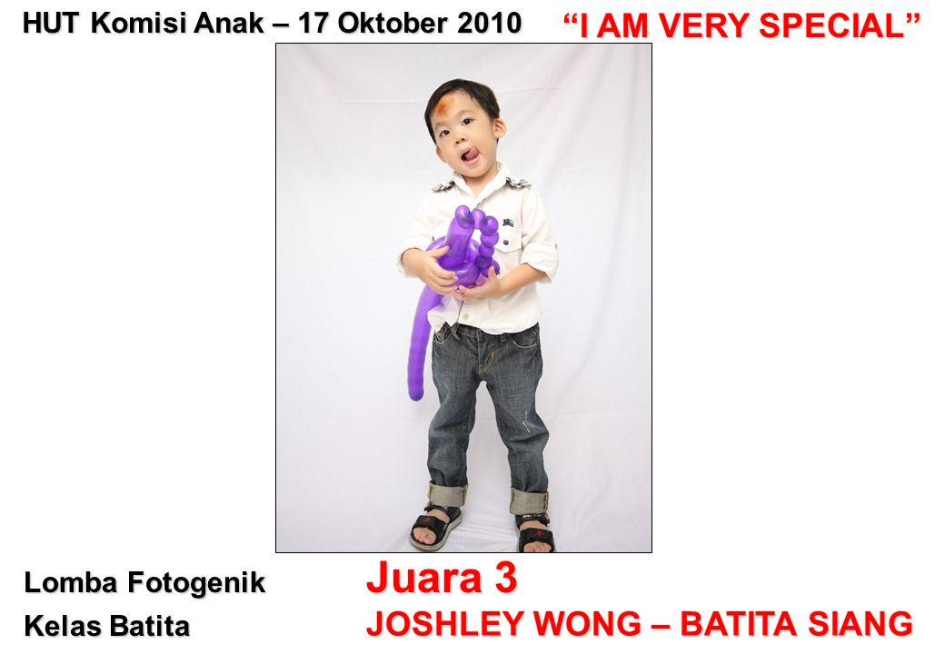 "Lomba Fotogenik Kelas Batita Juara 3 JOSHLEY WONG – BATITA SIANG HUT Komisi Anak – 17 Oktober 2010 ""I AM VERY SPECIAL"""