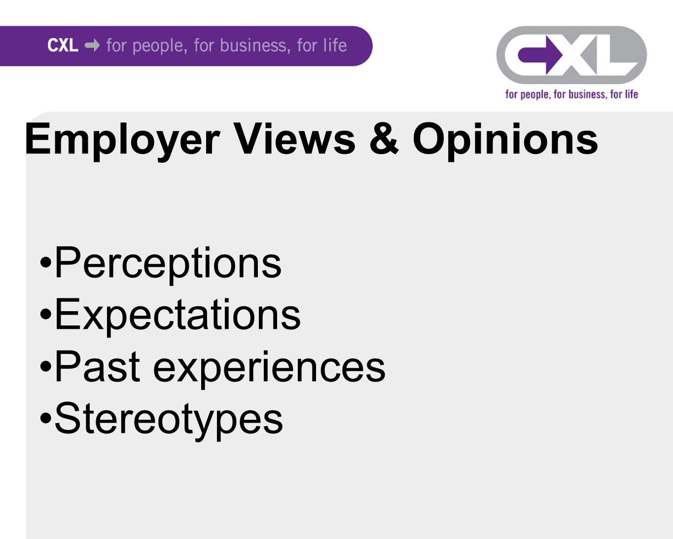 Employer Views & Opinions Perceptions Expectations Past experiences Stereotypes