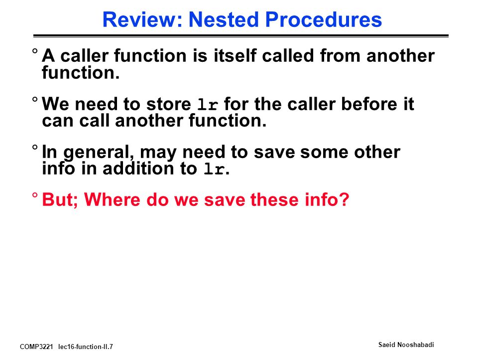 COMP3221 lec16-function-II.7 Saeid Nooshabadi Review: Nested Procedures °A caller function is itself called from another function.