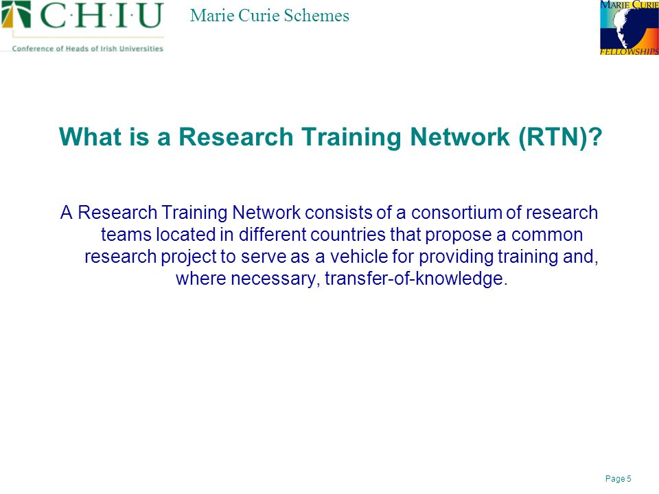 Page 5 Marie Curie Schemes What is a Research Training Network (RTN).