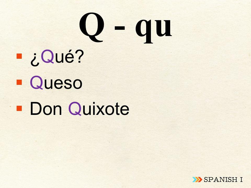 Q - qu  ¿Qué  Queso  Don Quixote