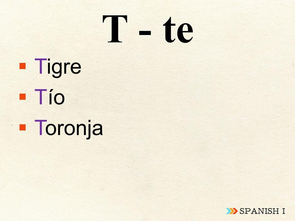 T - te  Tigre  Tío  Toronja