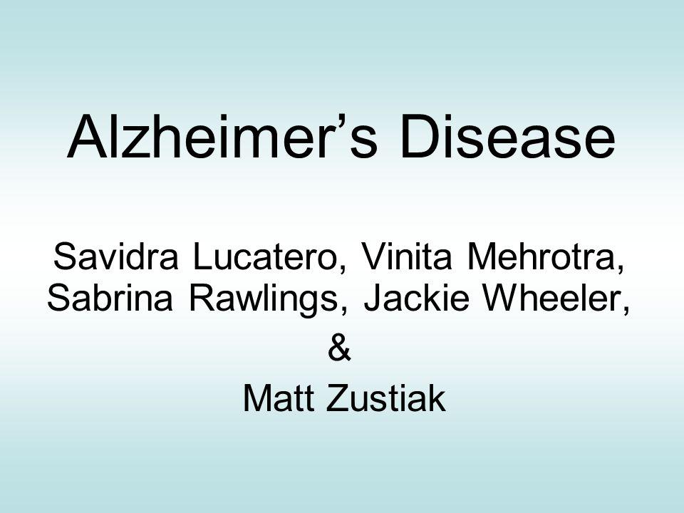 Alzheimer's Disease Savidra Lucatero, Vinita Mehrotra, Sabrina Rawlings, Jackie Wheeler, & Matt Zustiak