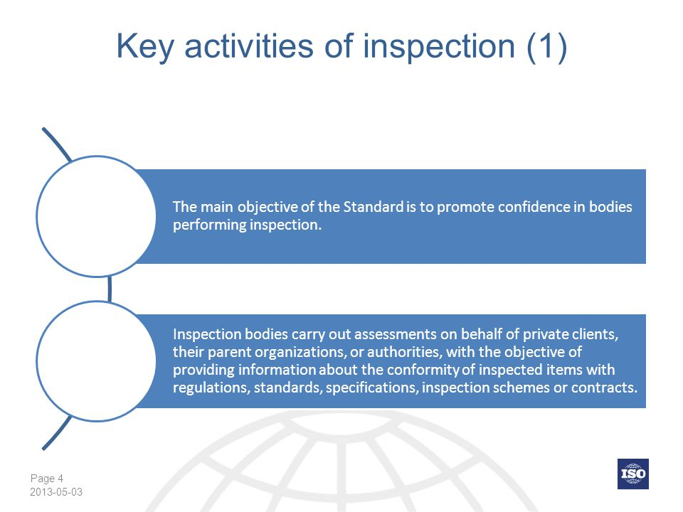 Page 4 Key activities of inspection (1) The main objective of the Standard is to promote confidence in bodies performing inspection.