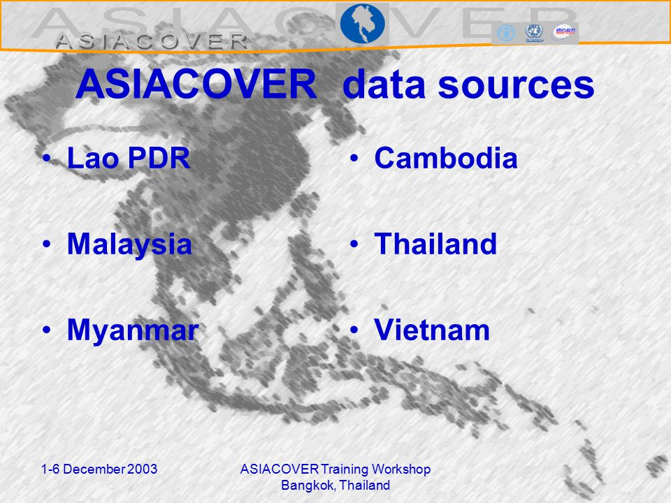 1-6 December 2003ASIACOVER Training Workshop Bangkok, Thailand ASIACOVER data sources Lao PDR Malaysia Myanmar Cambodia Thailand Vietnam