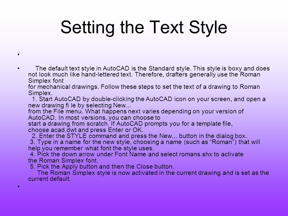 Setting the Text Style The default text style in AutoCAD is the Standard style. This style is boxy and does not look much like hand-lettered text. The
