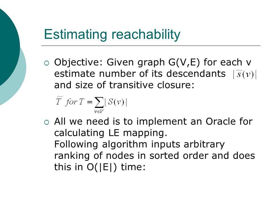 Estimating reachability  Objective: Given graph G(V,E) for each v estimate number of its descendants and size of transitive closure:  All we need is to implement an Oracle for calculating LE mapping.