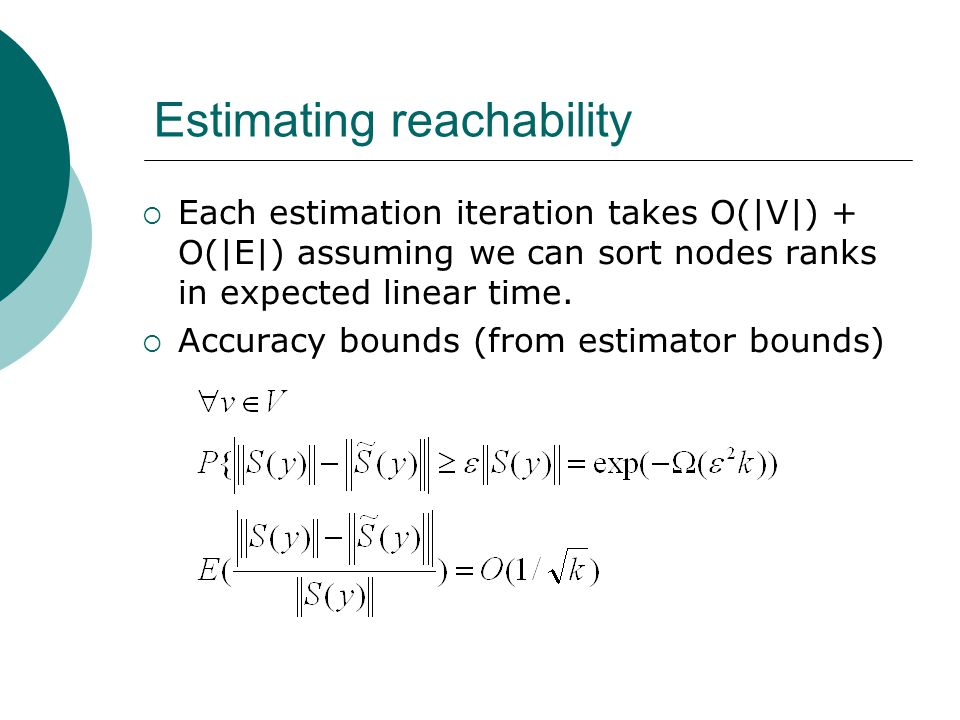 Estimating reachability  Each estimation iteration takes O(|V|) + O(|E|) assuming we can sort nodes ranks in expected linear time.