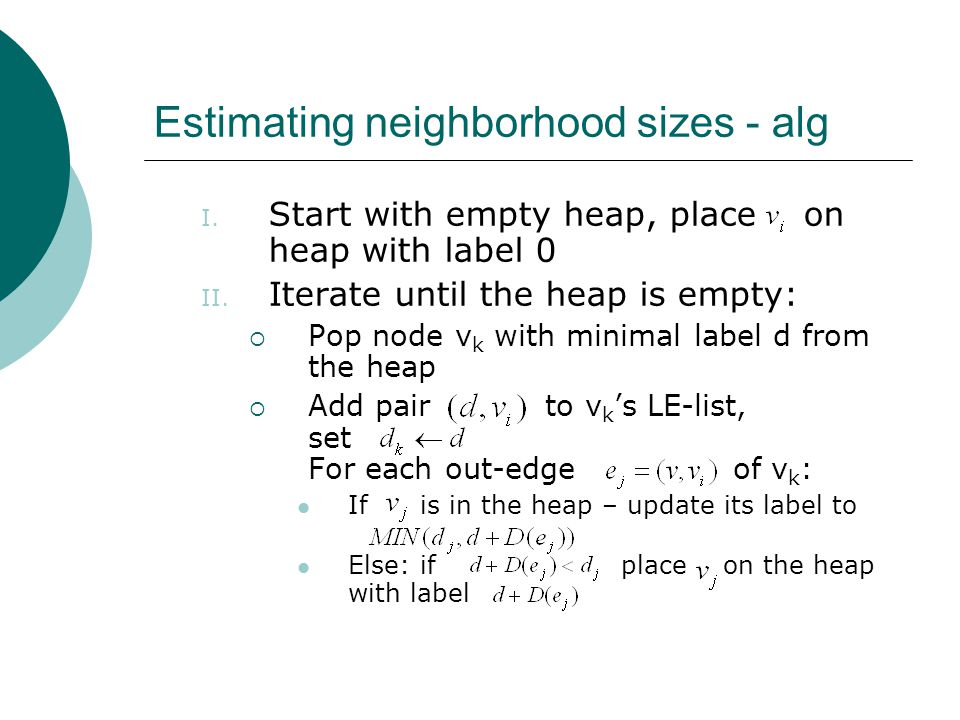 Estimating neighborhood sizes - alg I. Start with empty heap, place on heap with label 0 II.
