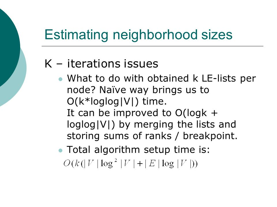 Estimating neighborhood sizes K – iterations issues What to do with obtained k LE-lists per node.