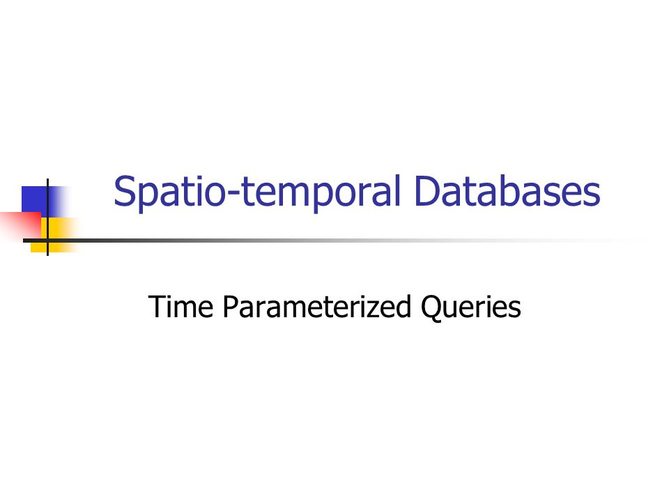 Spatio-temporal Databases Time Parameterized Queries