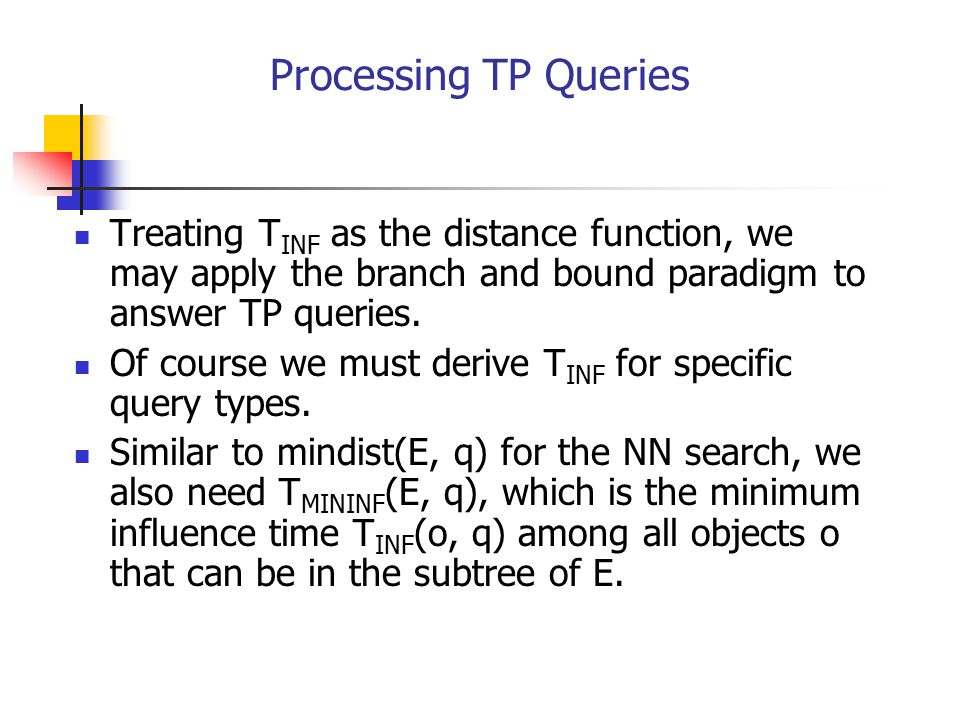 Processing TP Queries Treating T INF as the distance function, we may apply the branch and bound paradigm to answer TP queries. Of course we must deri