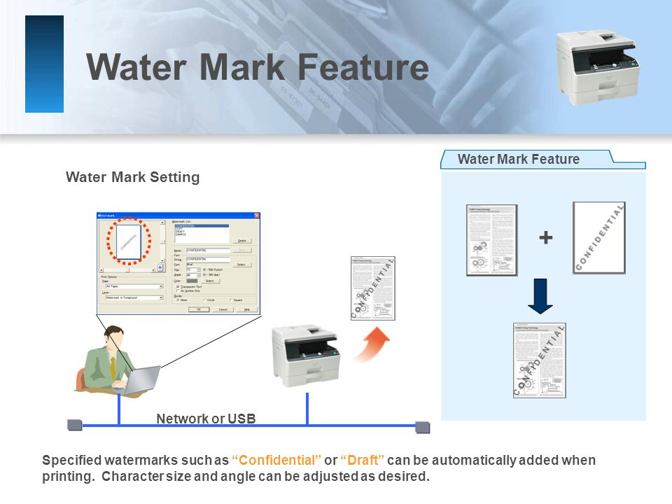 Water Mark Feature Water Mark Setting Network or USB Specified watermarks such as Confidential or Draft can be automatically added when printing.