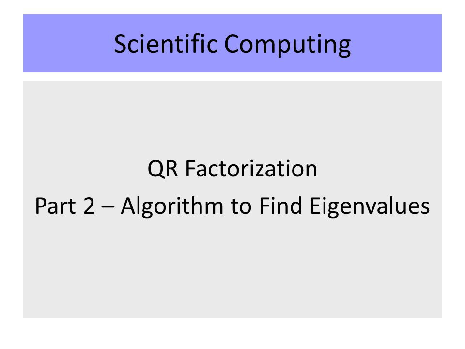 Scientific Computing QR Factorization Part 2 – Algorithm to Find Eigenvalues