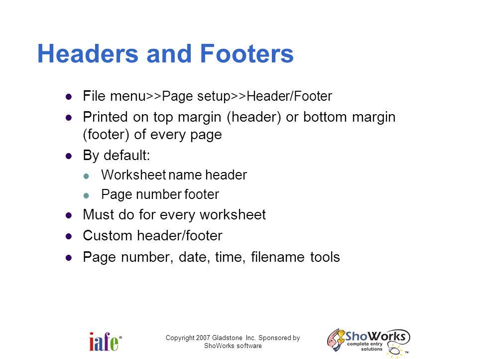 Copyright 2007 Gladstone Inc. Sponsored by ShoWorks software Headers and Footers File menu >>Page setup>>Header/Footer Printed on top margin (header)