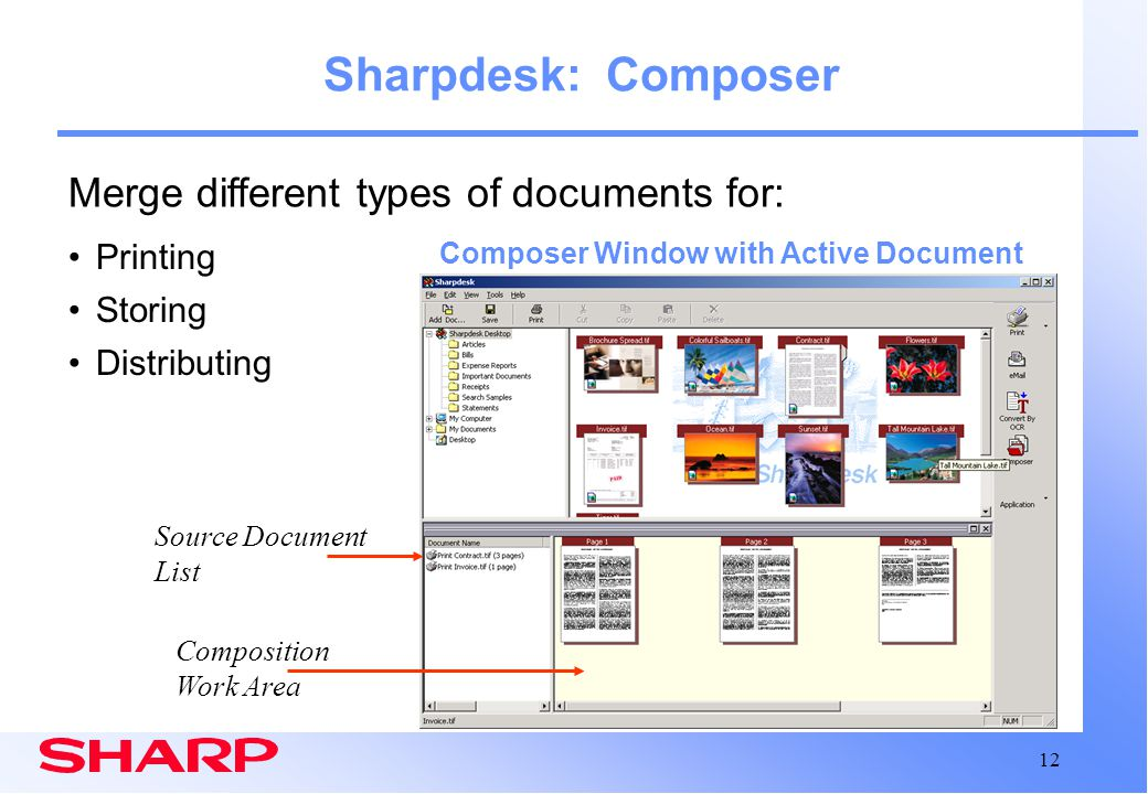 12 Sharpdesk: Composer Composer Window with Active Document Composition Work Area Source Document List Printing Storing Distributing Merge different t