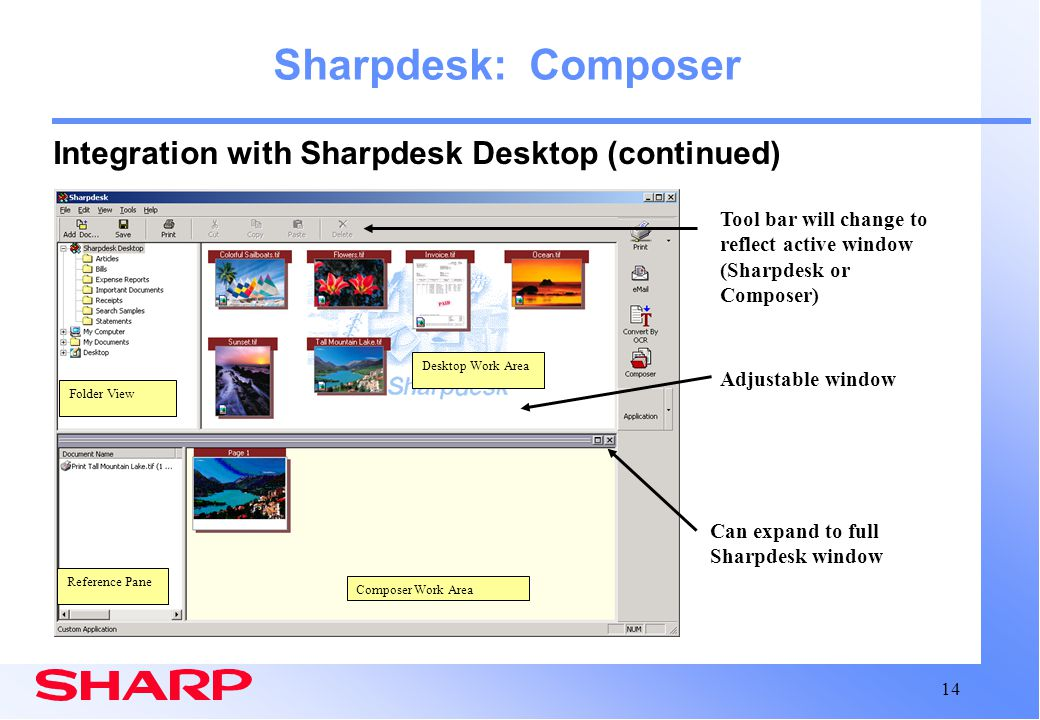 14 Composer Work Area Sharpdesk: Composer Integration with Sharpdesk Desktop (continued) Can expand to full Sharpdesk window Tool bar will change to r
