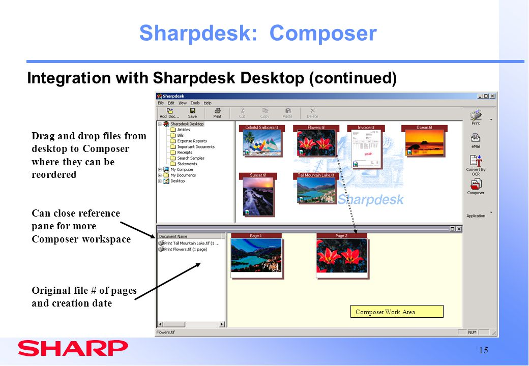 15 Composer Work Area Sharpdesk: Composer Integration with Sharpdesk Desktop (continued) Drag and drop files from desktop to Composer where they can b