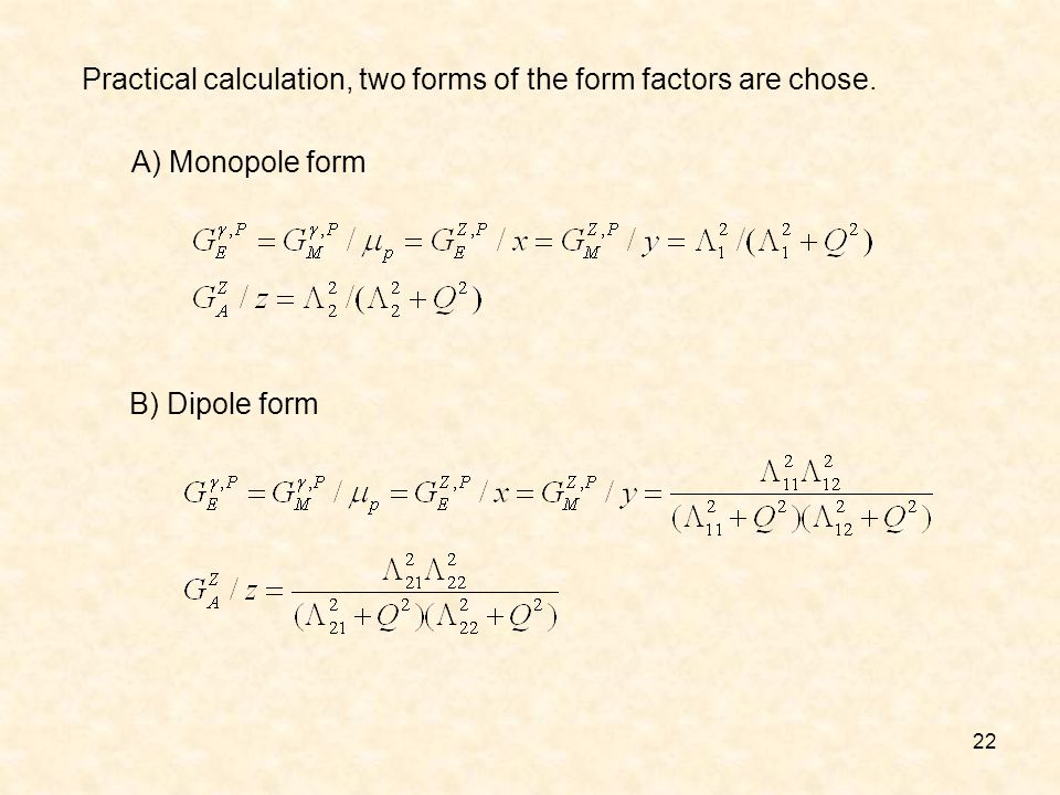 22 A) Monopole form B) Dipole form Practical calculation, two forms of the form factors are chose.