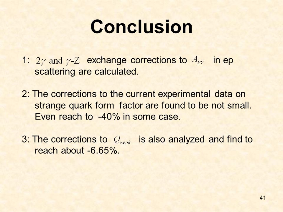 41 Conclusion 1: exchange corrections to in ep scattering are calculated. 2: The corrections to the current experimental data on strange quark form fa
