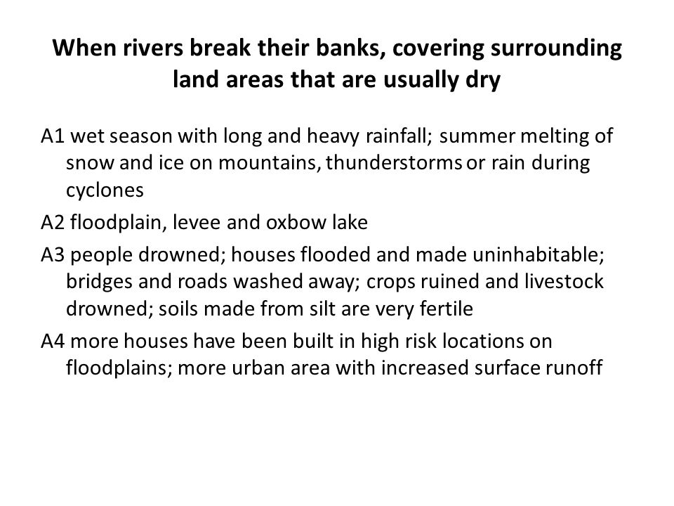 When rivers break their banks, covering surrounding land areas that are usually dry A1 wet season with long and heavy rainfall; summer melting of snow