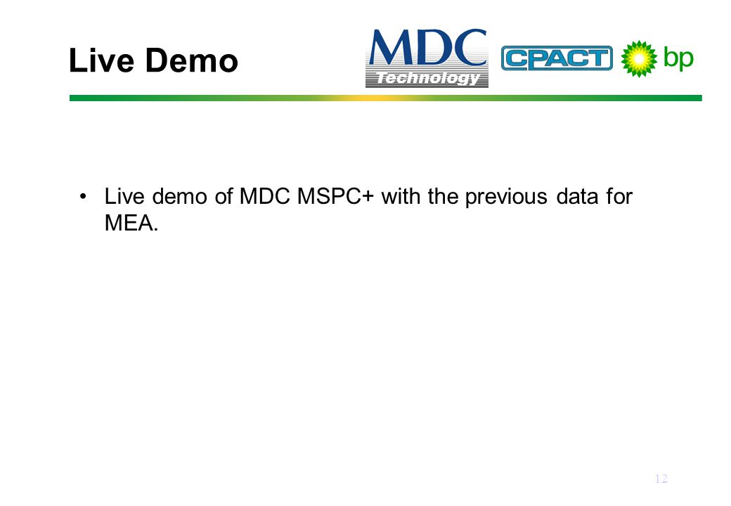 12 Live Demo Live demo of MDC MSPC+ with the previous data for MEA.