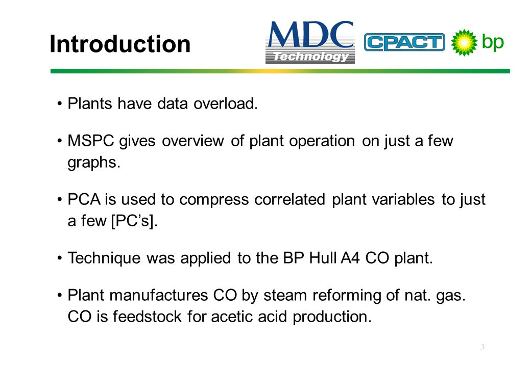 3 Plants have data overload. MSPC gives overview of plant operation on just a few graphs.
