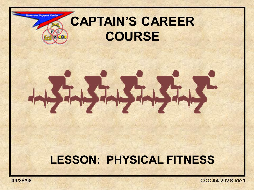 CCC A4-202 Slide 5209/28/98 STEP 7: CONDUCT AND EVALUATE TRAINING Execute battle-focused physical training.