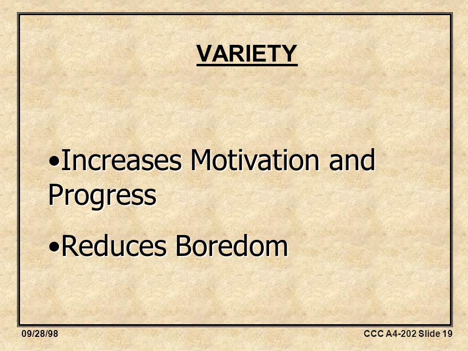 CCC A4-202 Slide 1909/28/98 VARIETY Increases Motivation and ProgressIncreases Motivation and Progress Reduces BoredomReduces Boredom